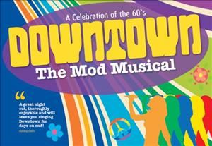 DOWNTOWN  The Mod Musical