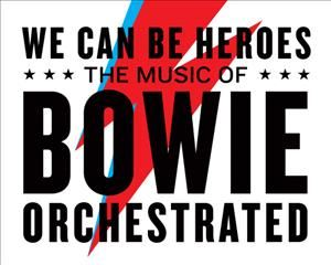 We Can Be Heroes  The Music of Bowie Orchestrated