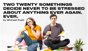 Two Twenty Somethings Decide Never To Get Stressed About Anything Ever Again. Ever.